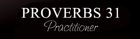 Proverbs 31 Practitioner